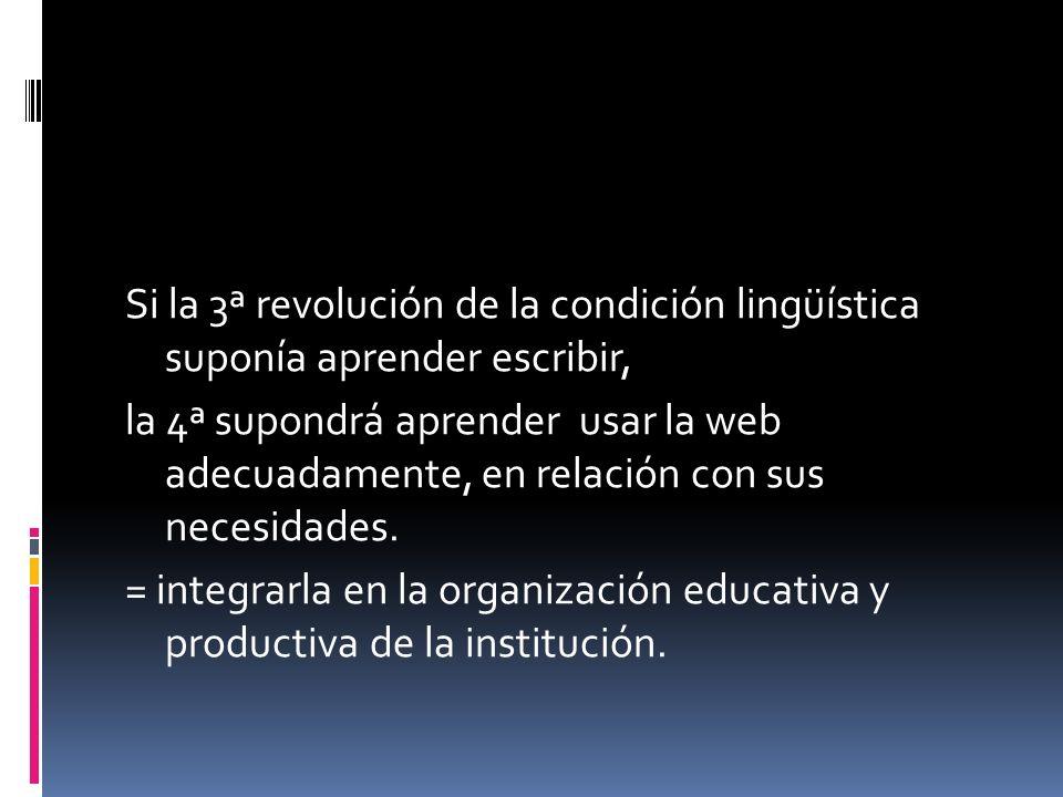 Si la 3ª revolución de la condición lingüística suponía aprender escribir, la 4ª supondrá aprender usar la web adecuadamente, en relación con sus necesidades.