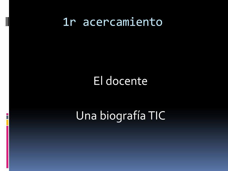 1r acercamiento El docente Una biografía TIC