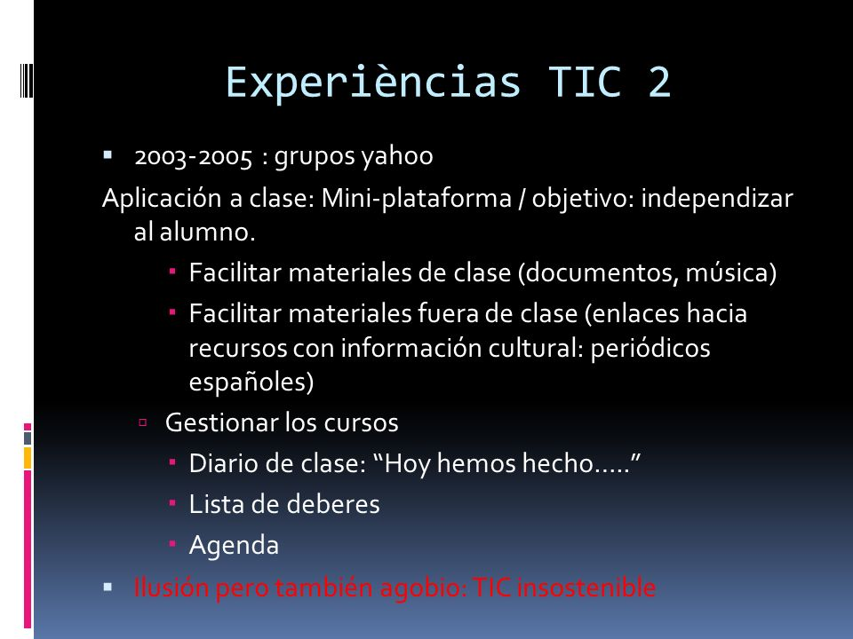 Experièncias TIC 2 2003-2005 : grupos yahoo Aplicación a clase: Mini-plataforma / objetivo: independizar al alumno.