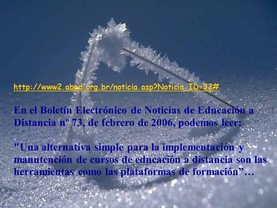 http://www2.abed.org.br/noticia.asp Noticia_ID=32# En el Boletín Electrónico de Noticias de Educación a Distancia nº 73, de febrero de 2006, podemos leer: Una alternativa simple para la implementación y manutención de cursos de educación a distancia son las herramientas como las plataformas de formación…