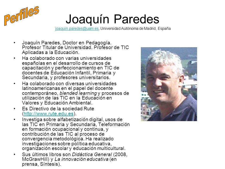 Joaquín Paredes joaquin.paredes@uam.es, Universidad Autónoma de Madrid, Españajoaquin.paredes@uam.es Joaquín Paredes, Doctor en Pedagogía. Profesor Ti