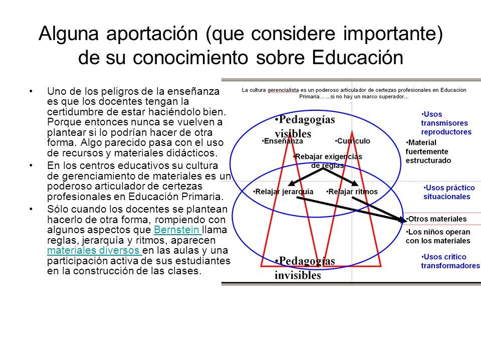 Alguna aportación (que considere importante) de su conocimiento sobre Educación Uno de los peligros de la enseñanza es que los docentes tengan la cert