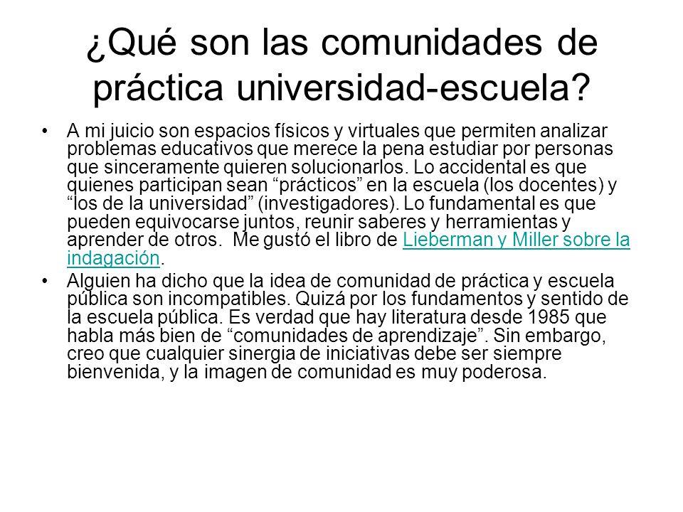 ¿Qué son las comunidades de práctica universidad-escuela? A mi juicio son espacios físicos y virtuales que permiten analizar problemas educativos que