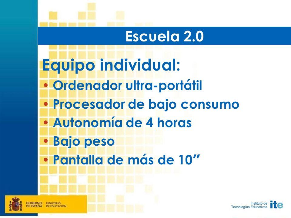 Equipo individual: Ordenador ultra-portátil Procesador de bajo consumo Autonomía de 4 horas Bajo peso Pantalla de más de 10 Escuela 2.0