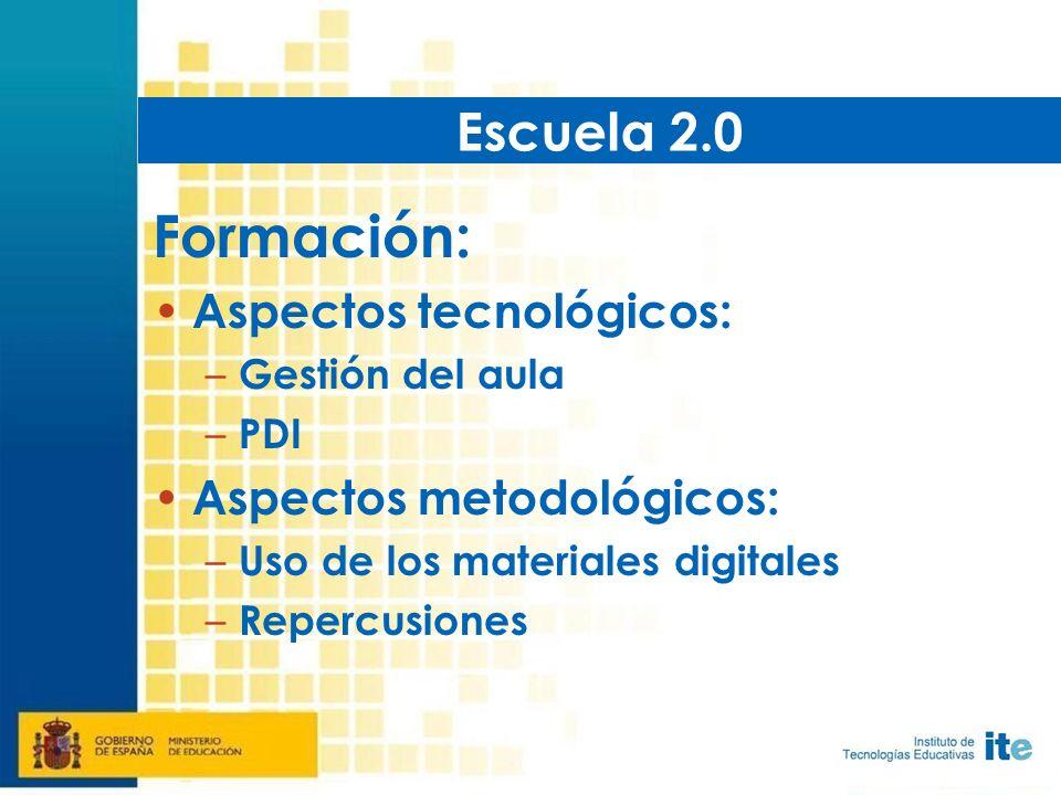 Formación: Aspectos tecnológicos: – Gestión del aula – PDI Aspectos metodológicos: – Uso de los materiales digitales – Repercusiones Escuela 2.0