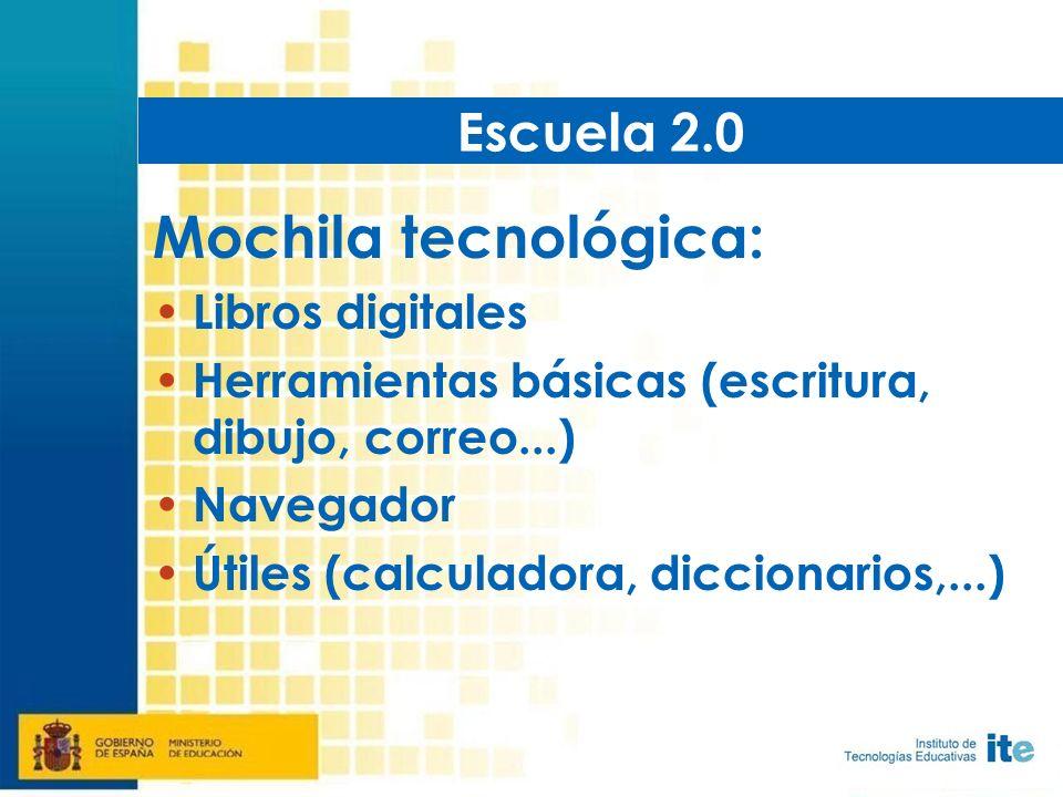 Mochila tecnológica: Libros digitales Herramientas básicas (escritura, dibujo, correo...) Navegador Útiles (calculadora, diccionarios,...) Escuela 2.0