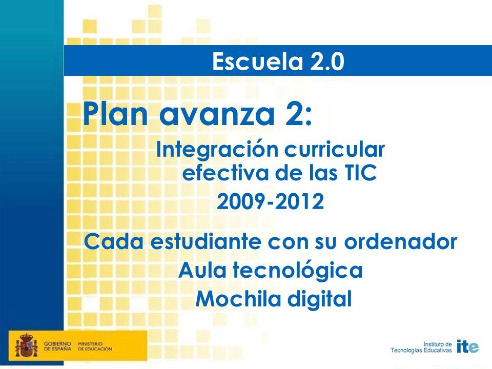 Integración curricular efectiva de las TIC 2009-2012 Cada estudiante con su ordenador Aula tecnológica Mochila digital Escuela 2.0 Plan avanza 2: