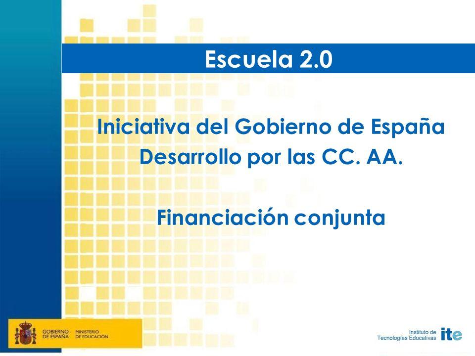 Iniciativa del Gobierno de España Desarrollo por las CC. AA. Financiación conjunta Escuela 2.0