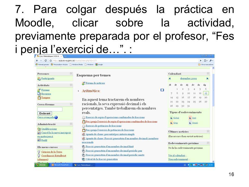 16 7. Para colgar después la práctica en Moodle, clicar sobre la actividad, previamente preparada por el profesor, Fes i penja lexercici de…. :