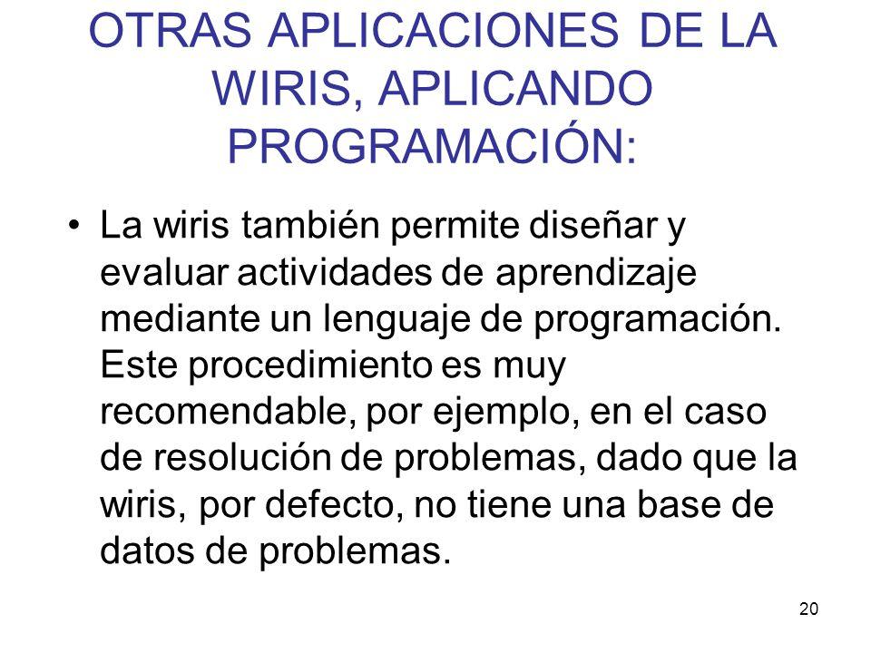 20 La wiris también permite diseñar y evaluar actividades de aprendizaje mediante un lenguaje de programación. Este procedimiento es muy recomendable,