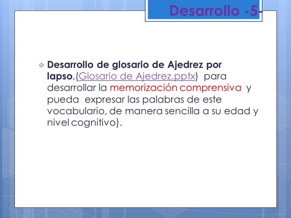 Desarrollo -5- Desarrollo de glosario de Ajedrez por lapso,(Glosario de Ajedrez.pptx) para desarrollar la memorización comprensiva y pueda expresar la