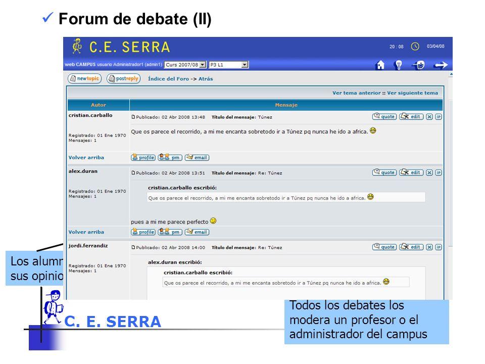 C. E. SERRA 6 Forum de debate (II) Los alumnos exponen sus opiniones Todos los debates los modera un profesor o el administrador del campus
