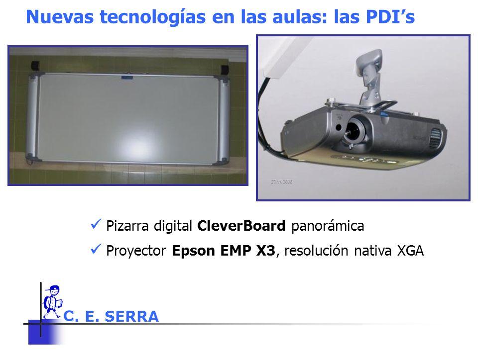 C. E. SERRA 6 Nuevas tecnologías en las aulas: las PDIs Pizarra digital CleverBoard panorámica Proyector Epson EMP X3, resolución nativa XGA