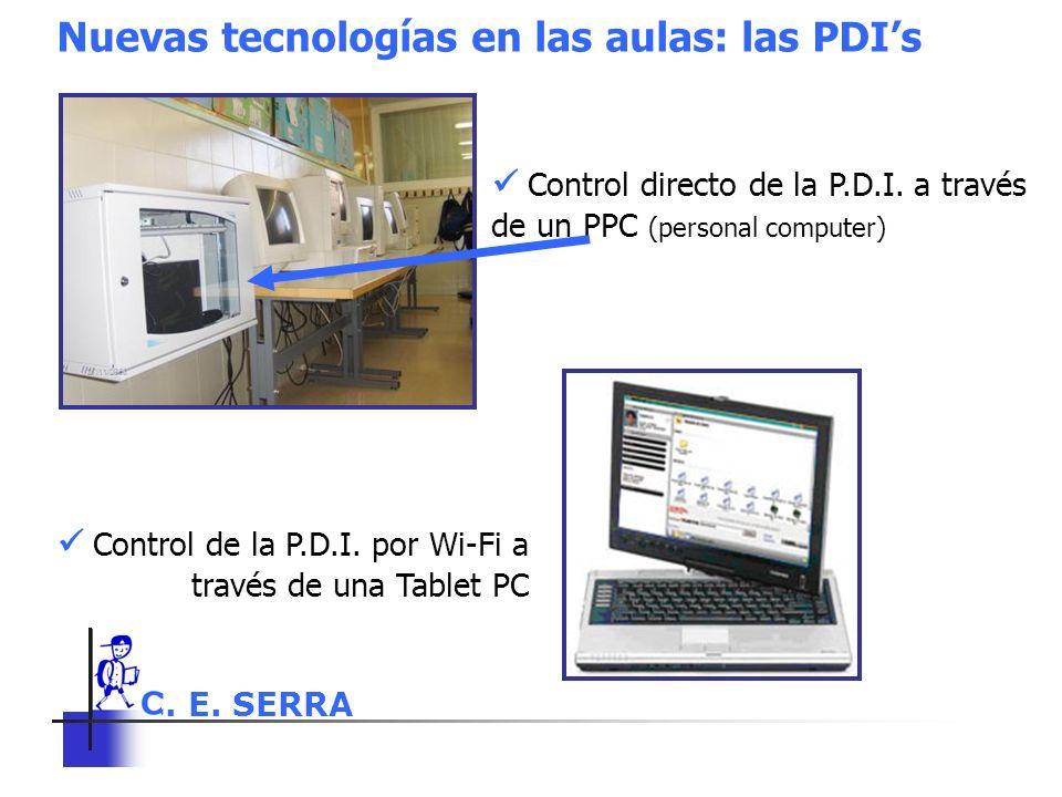 C. E. SERRA 6 Nuevas tecnologías en las aulas: las PDIs Control de la P.D.I. por Wi-Fi a través de una Tablet PC Control directo de la P.D.I. a través