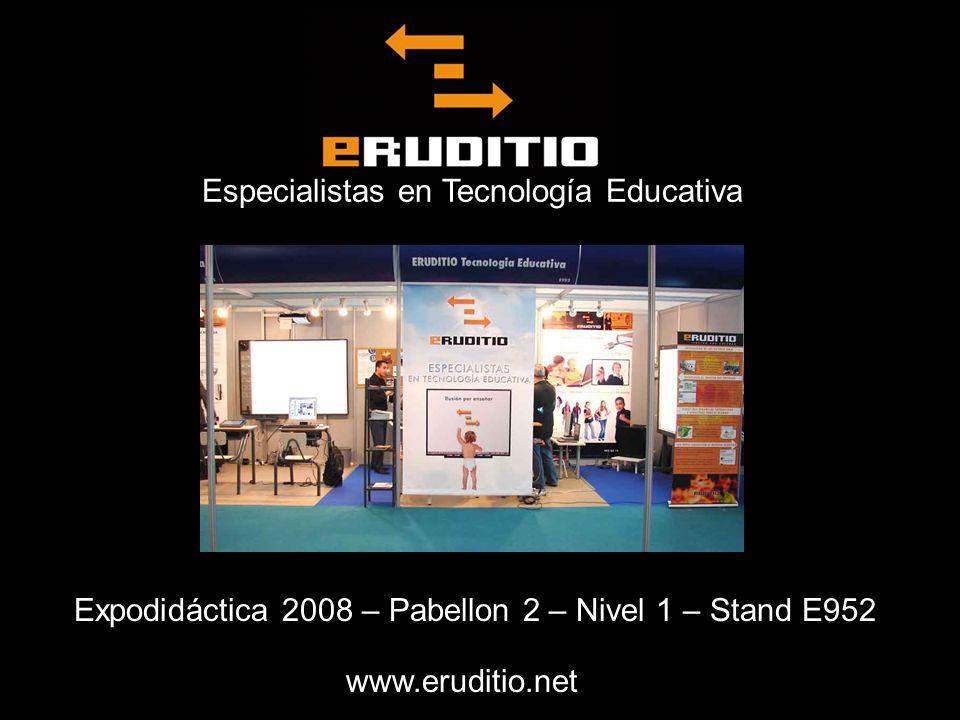 Especialistas en Tecnología Educativa Expodidáctica 2008 – Pabellon 2 – Nivel 1 – Stand E952 www.eruditio.net