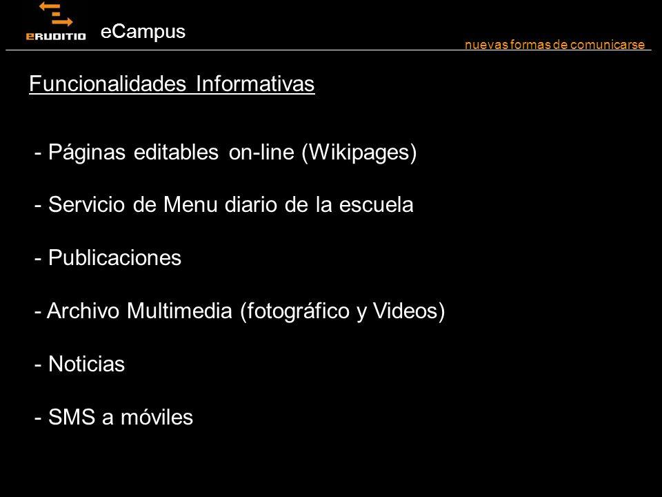 eCampus - Páginas editables on-line (Wikipages) - Servicio de Menu diario de la escuela - Publicaciones - Archivo Multimedia (fotográfico y Videos) - Noticias - SMS a móviles nuevas formas de comunicarse Funcionalidades Informativas
