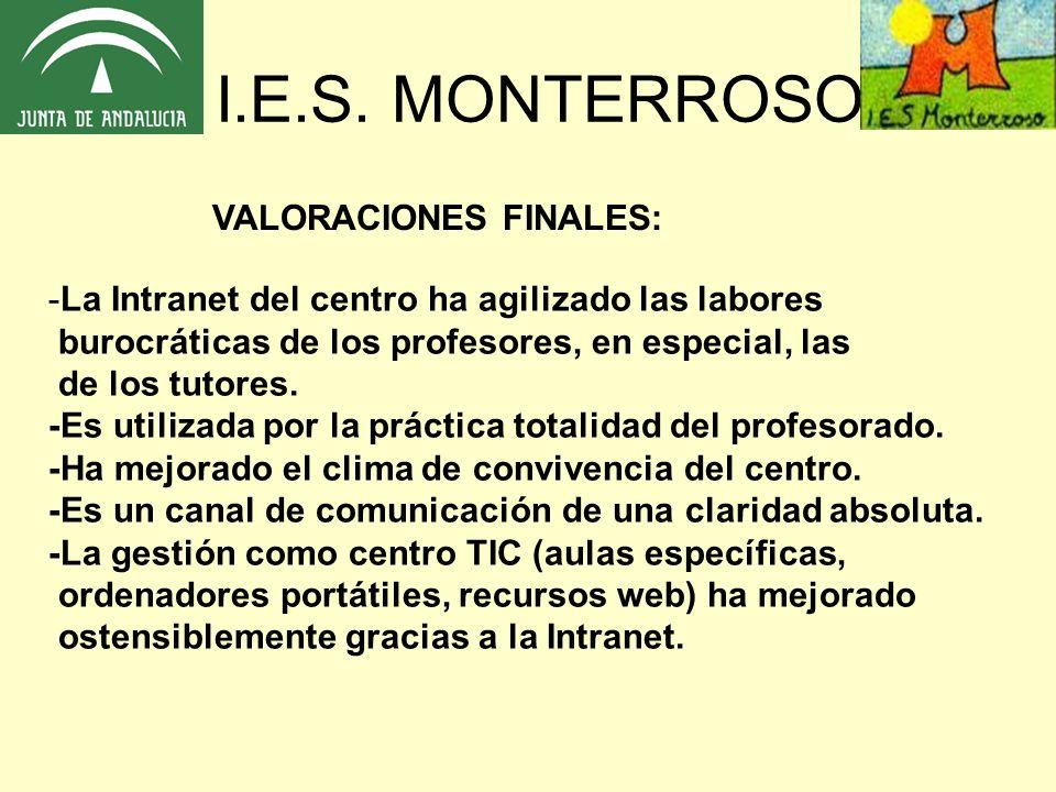 I.E.S. MONTERROSO VALORACIONES FINALES: -La Intranet del centro ha agilizado las labores burocráticas de los profesores, en especial, las de los tutor