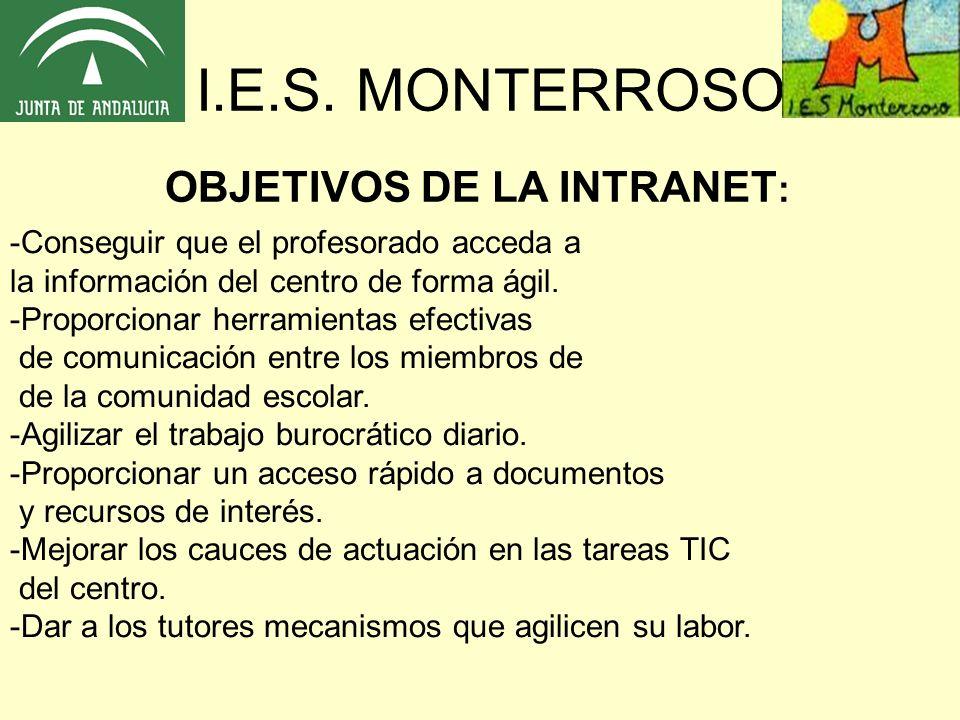 OBJETIVOS DE LA INTRANET : -Conseguir que el profesorado acceda a la información del centro de forma ágil. -Proporcionar herramientas efectivas de com