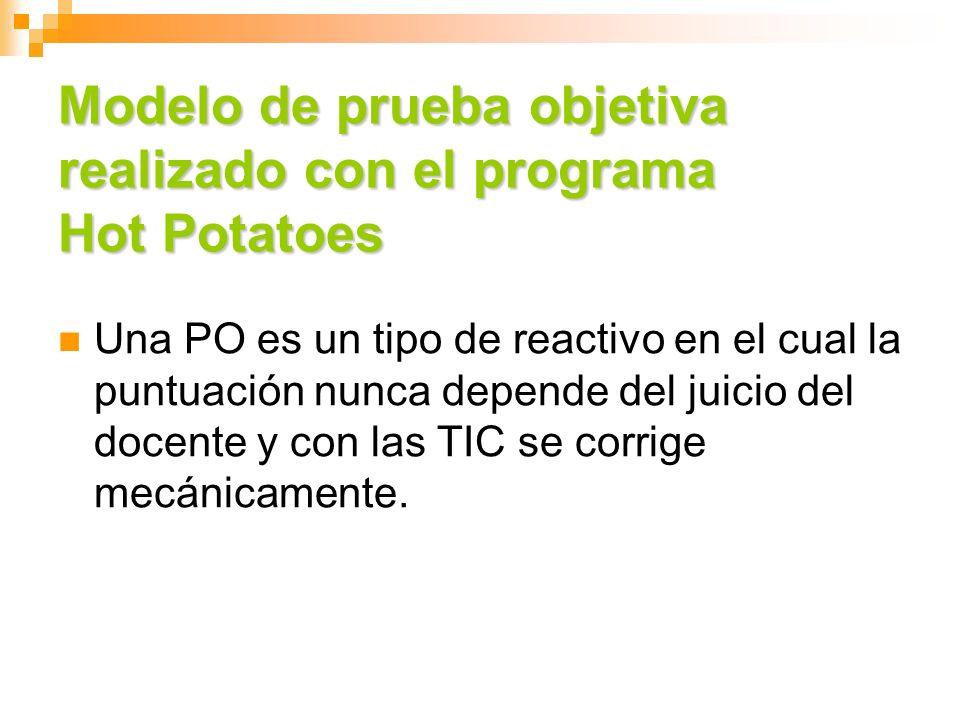 Modelo de prueba objetiva realizado con el programa Hot Potatoes Una PO es un tipo de reactivo en el cual la puntuación nunca depende del juicio del d