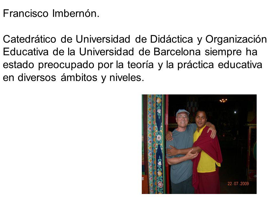 Francisco Imbernón. Catedrático de Universidad de Didáctica y Organización Educativa de la Universidad de Barcelona siempre ha estado preocupado por l