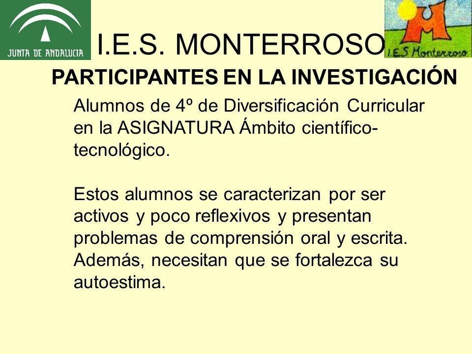 PARTICIPANTES EN LA INVESTIGACIÓN Alumnos de 4º de Diversificación Curricular en la ASIGNATURA Ámbito científico- tecnológico.