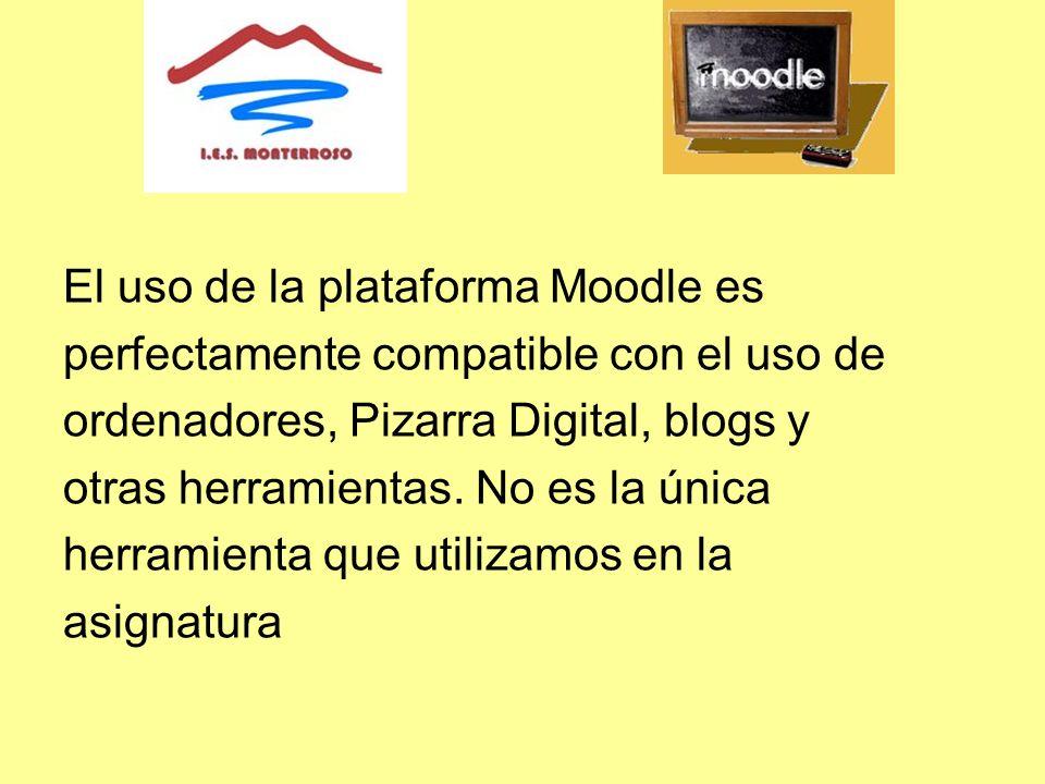 El uso de la plataforma Moodle es perfectamente compatible con el uso de ordenadores, Pizarra Digital, blogs y otras herramientas.