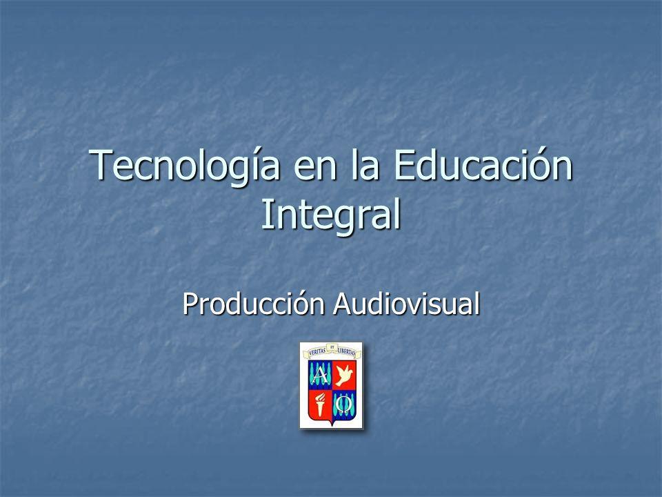 Tecnología en la Educación Integral Producción Audiovisual