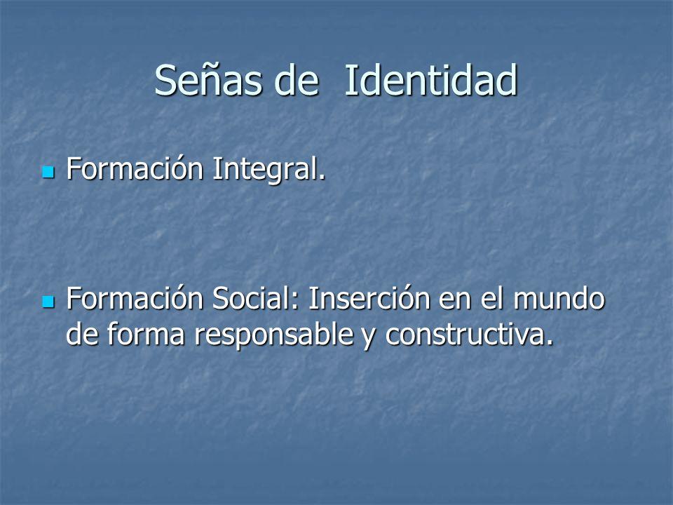 Señas de Identidad Formación Integral. Formación Integral. Formación Social: Inserción en el mundo de forma responsable y constructiva. Formación Soci