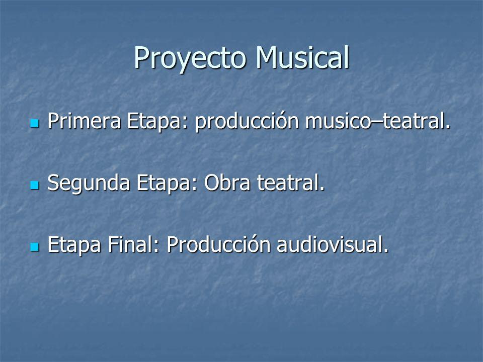 Proyecto Musical Primera Etapa: producción musico–teatral. Primera Etapa: producción musico–teatral. Segunda Etapa: Obra teatral. Segunda Etapa: Obra