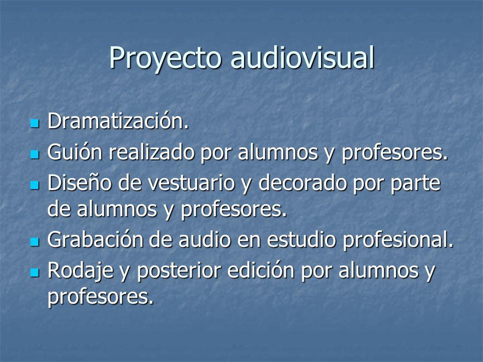 Proyecto audiovisual Dramatización. Dramatización. Guión realizado por alumnos y profesores. Guión realizado por alumnos y profesores. Diseño de vestu