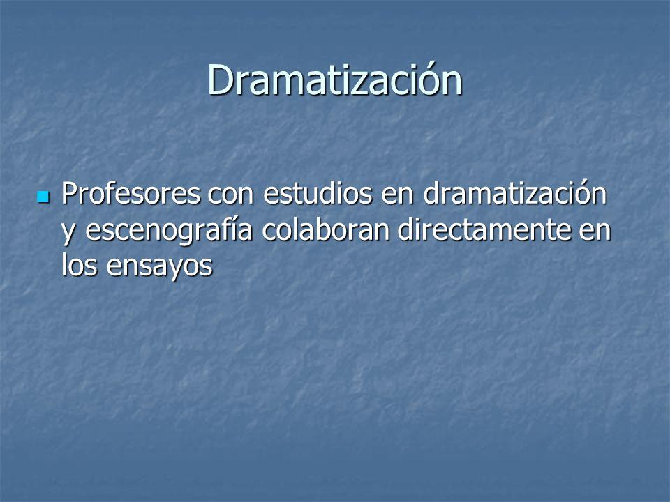 Dramatización Profesores con estudios en dramatización y escenografía colaboran directamente en los ensayos Profesores con estudios en dramatización y