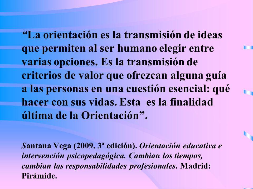 La orientación es la transmisión de ideas que permiten al ser humano elegir entre varias opciones. Es la transmisión de criterios de valor que ofrezca