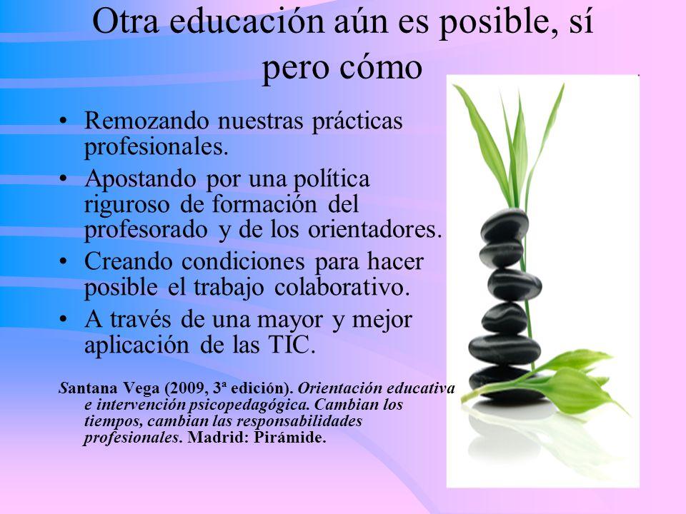 Otra educación aún es posible, sí pero cómo Remozando nuestras prácticas profesionales. Apostando por una política riguroso de formación del profesora