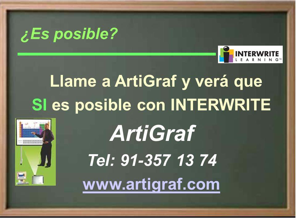 Llame a ArtiGraf y verá que SI es posible con INTERWRITE ArtiGraf Tel: 91-357 13 74 www.artigraf.com ¿Es posible?