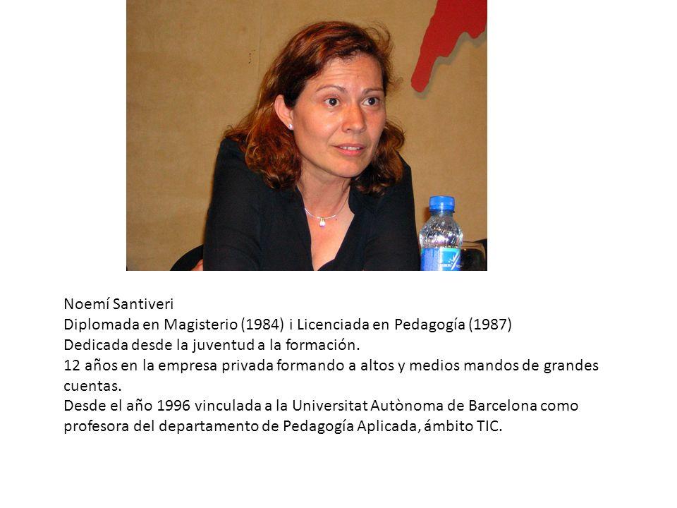 Noemí Santiveri Diplomada en Magisterio (1984) i Licenciada en Pedagogía (1987) Dedicada desde la juventud a la formación.