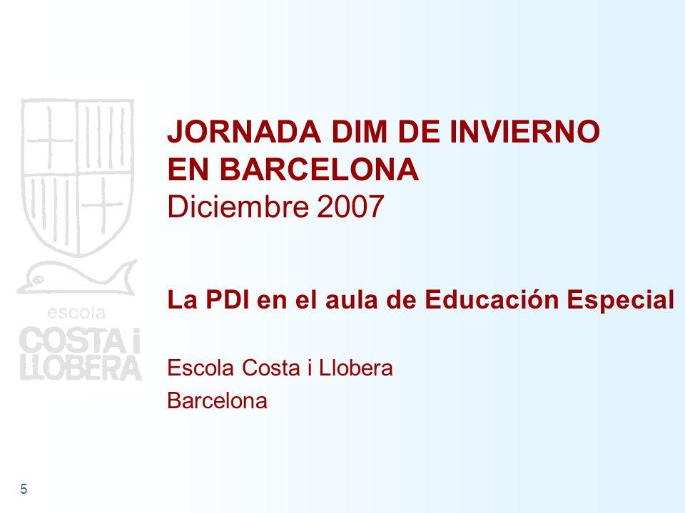 5 JORNADA DIM DE INVIERNO EN BARCELONA Diciembre 2007 La PDI en el aula de Educación Especial Escola Costa i Llobera Barcelona