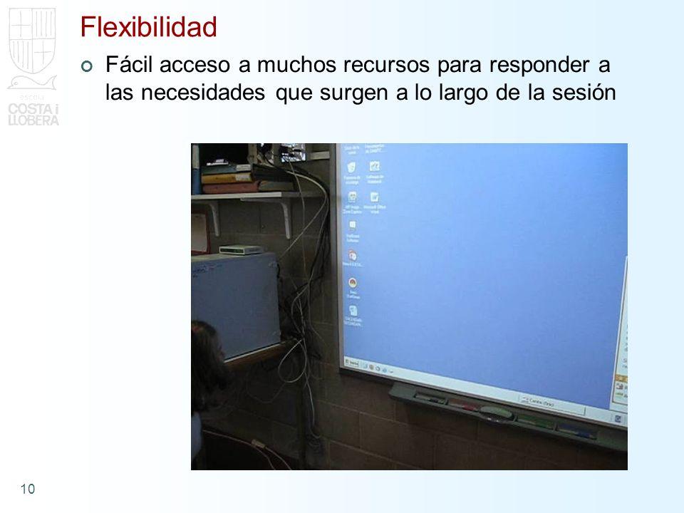 10 Flexibilidad Fácil acceso a muchos recursos para responder a las necesidades que surgen a lo largo de la sesión