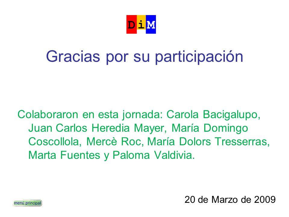 Gracias por su participación Colaboraron en esta jornada: Carola Bacigalupo, Juan Carlos Heredia Mayer, María Domingo Coscollola, Mercè Roc, María Dol