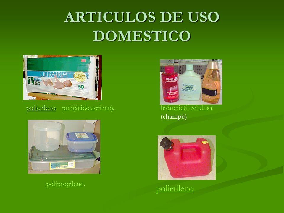 ARTICULOS DE USO DOMESTICO polietileno poli(ácido acrílico)poli(ácido acrílico). hidroxietil celulosa hidroxietil celulosa (champú) polipropilenopolip