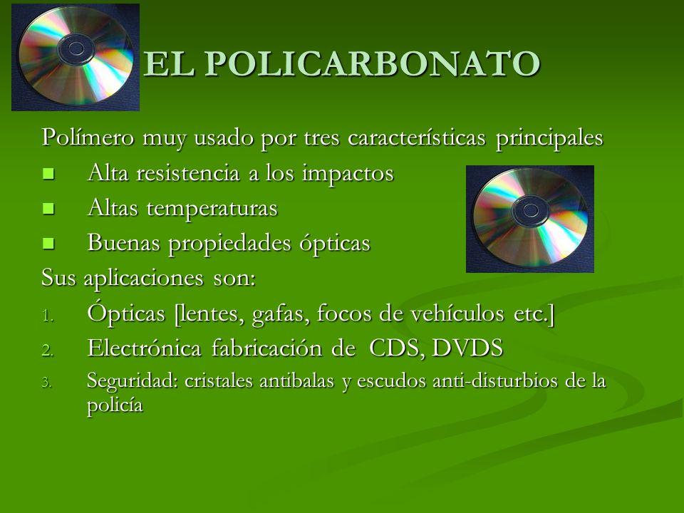 EL POLICARBONATO Polímero muy usado por tres características principales Alta resistencia a los impactos Alta resistencia a los impactos Altas tempera