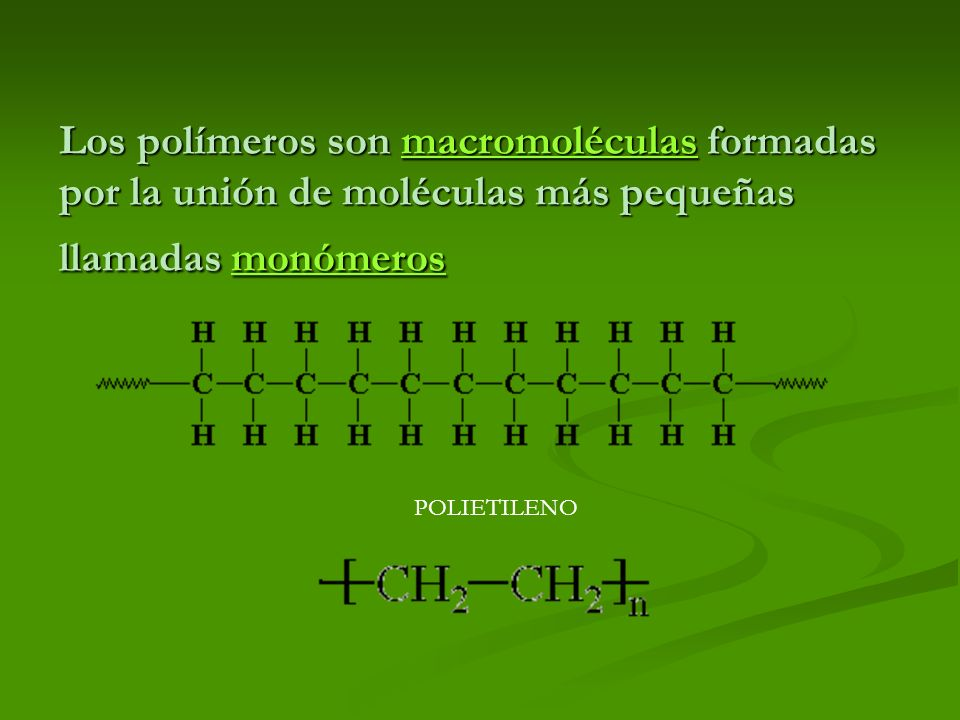 Los polímeros son macromoléculas formadas por la unión de moléculas más pequeñas llamadas monómeros macromoléculasmonómerosmacromoléculasmonómeros POL