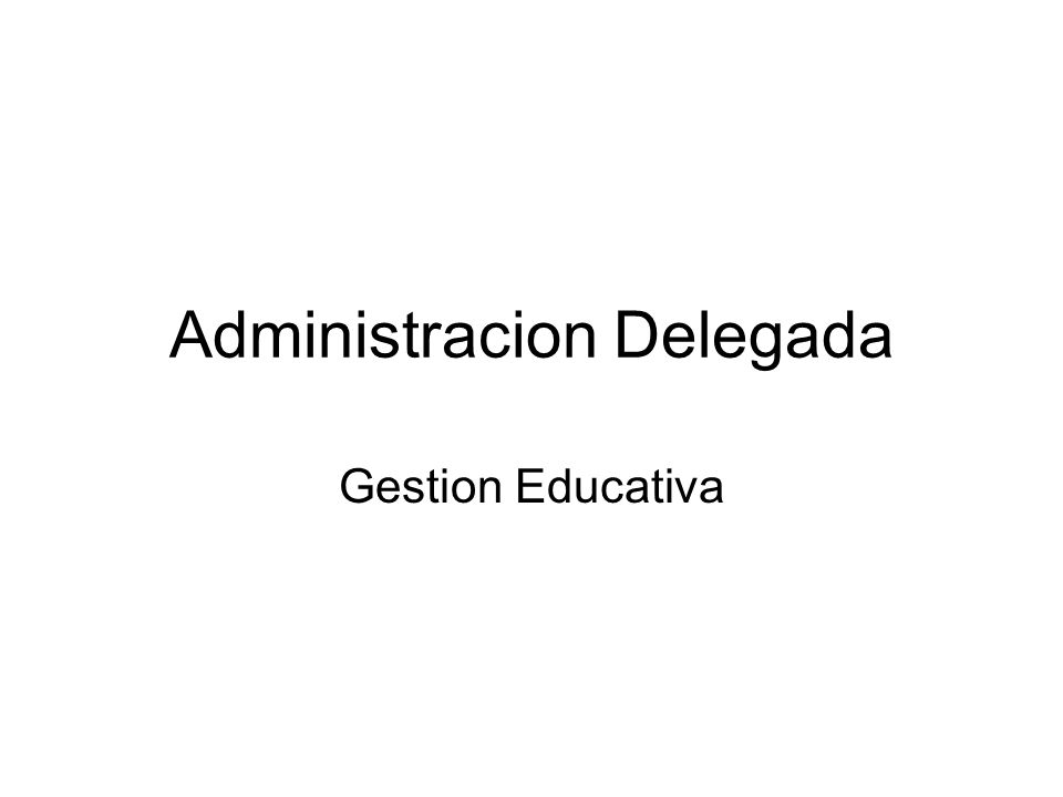Administracion Delegada Gestion Educativa