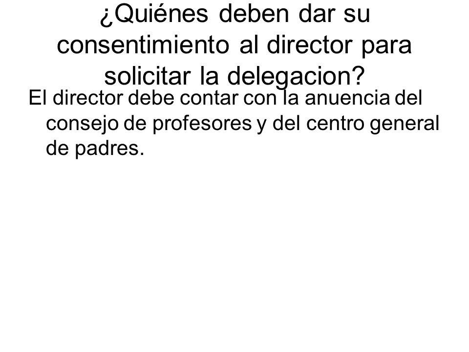 ¿Quiénes deben dar su consentimiento al director para solicitar la delegacion.