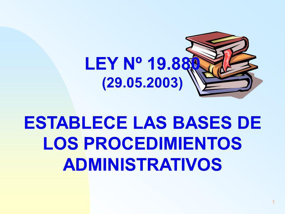 1 LEY Nº 19.880 (29.05.2003) ESTABLECE LAS BASES DE LOS PROCEDIMIENTOS ADMINISTRATIVOS