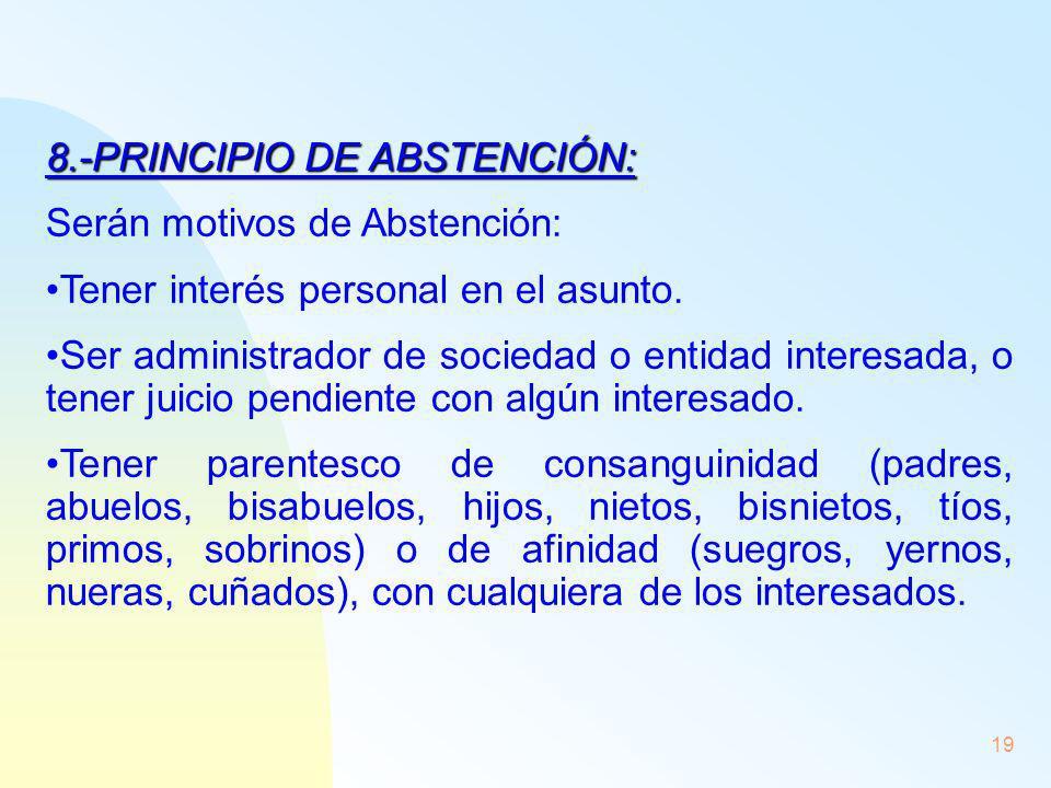 19 8.-PRINCIPIO DE ABSTENCIÓN: Serán motivos de Abstención: Tener interés personal en el asunto. Ser administrador de sociedad o entidad interesada, o