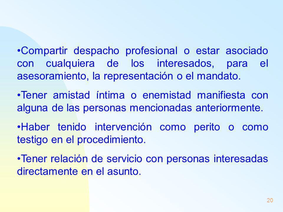 20 Compartir despacho profesional o estar asociado con cualquiera de los interesados, para el asesoramiento, la representación o el mandato. Tener ami