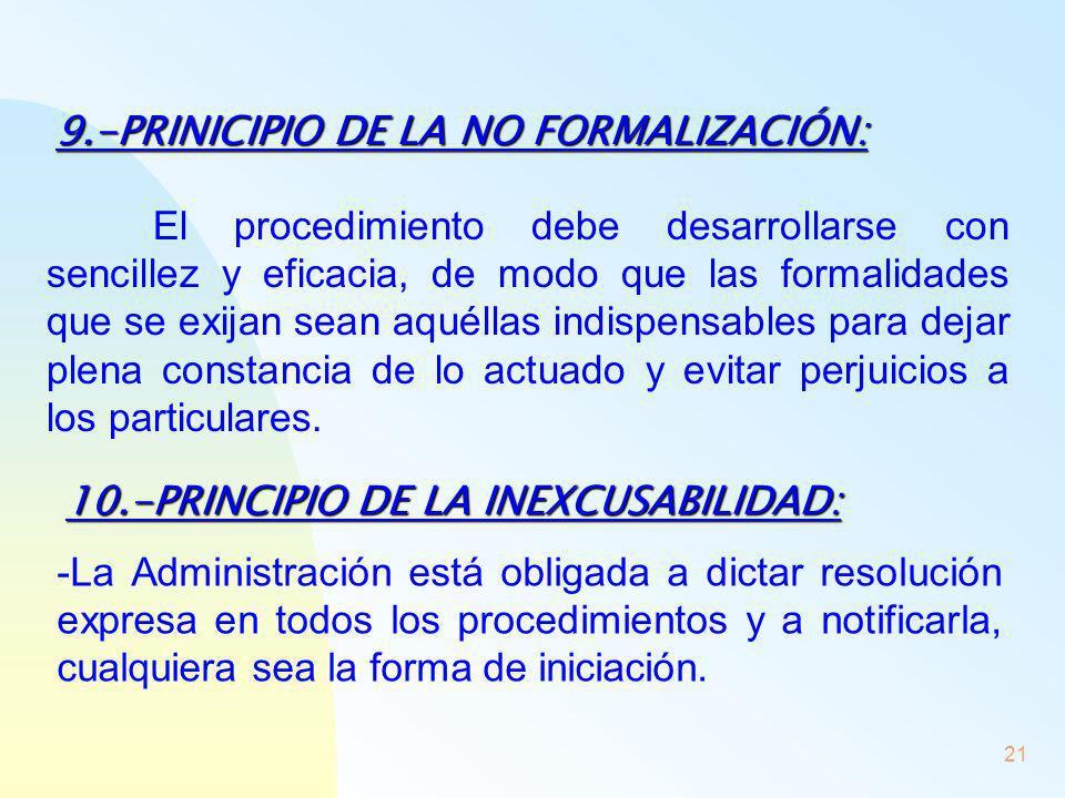 21 9.-PRINICIPIO DE LA NO FORMALIZACIÓN: El procedimiento debe desarrollarse con sencillez y eficacia, de modo que las formalidades que se exijan sean