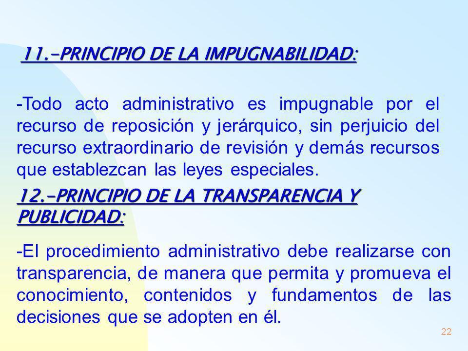 22 11.-PRINCIPIO DE LA IMPUGNABILIDAD: -Todo acto administrativo es impugnable por el recurso de reposición y jerárquico, sin perjuicio del recurso ex