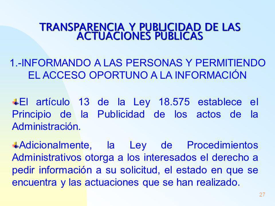 27 TRANSPARENCIA Y PUBLICIDAD DE LAS ACTUACIONES PÚBLICAS 1.-INFORMANDO A LAS PERSONAS Y PERMITIENDO EL ACCESO OPORTUNO A LA INFORMACIÓN El artículo 1