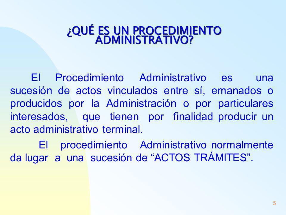 5 ¿QUÉ ES UN PROCEDIMIENTO ADMINISTRATIVO? El Procedimiento Administrativo es una sucesión de actos vinculados entre sí, emanados o producidos por la
